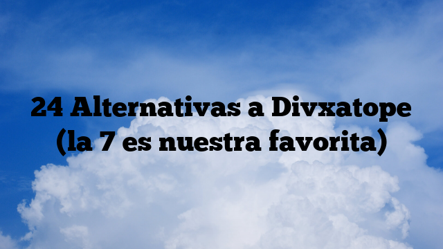 24 Alternativas a Divxatope (la 7 es nuestra favorita)
